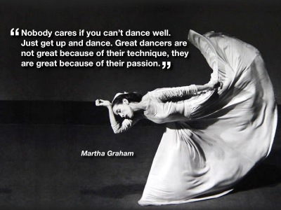 nobody-cares-if-you-cant-dance-well-just-get-up-and-dance-great-dancers-are-not-great-because-of-their-technique-they-are-great-because-of-their-passion-martha-graham